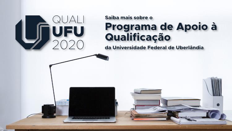Quali-UFU 2020. Saiba mais sobre o Programa de Apoio à Qualificação da Universidade Federal de Uberlândia